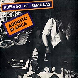 Portada del disco de Augusto Blanca, cuyas palabras de presentacion son escritas amablemente por Jose Antonio Gutierrez, como un regalo para su amigo entranable, en 1987