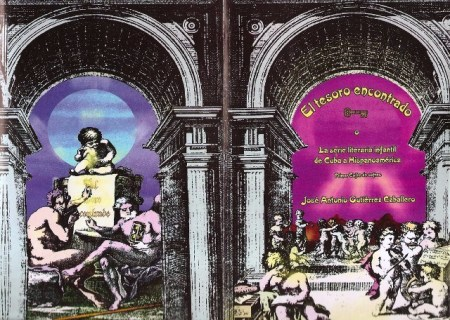 Portada y contraportada de EL TESORO ENCONTRADO, o LA SERIE LITERARIA INFANTIL DE CUBA A HISPANOAMÉRICA. Libro Primero (1783-1857), escrita por José Antonio Gutiérrez Caballero, y finalista del Premio Casa de las Américas 1987, en el género ensayo.