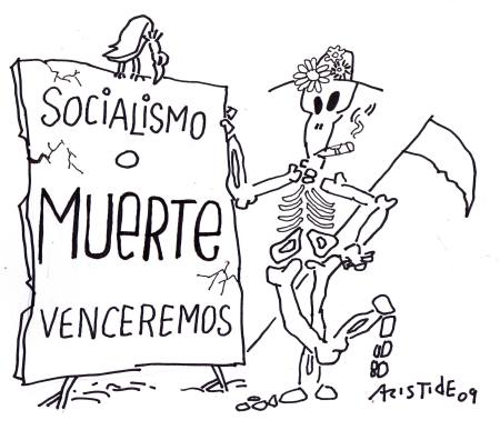 Socialismo o Muerte, es la consigna vigente, pero acaso es evidente, que nos llama el del tridente, con su hoz siempre presente. Josán Caballero.