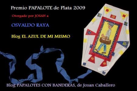 Premio Papalote de Plata 2009, para el Blog El Azul de mí mismo, de Osvaldo Raya, entregado por Josán Caballero.