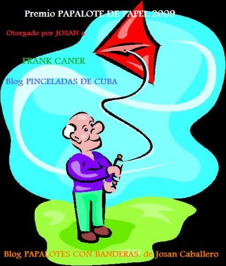 Premio Papalote de Papel 2009, otorgado por Josán Caballero al Blog Pinceladas de Cuba.