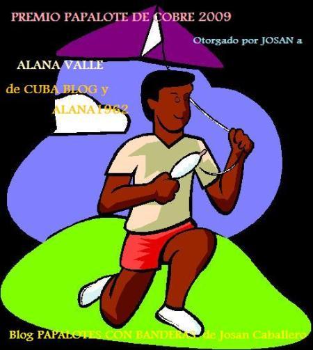 Premio Papalote de Cobre 2009, otorgado a Alana Valle, por los Blogs Alana 1962 y Cuba Blog, respectivamente.